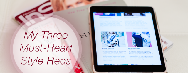 My top three (digital and paper) reading recommendations for great style and fashion inspiration